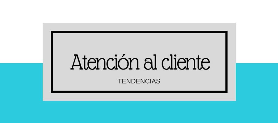 tendencias de atención al cliente
