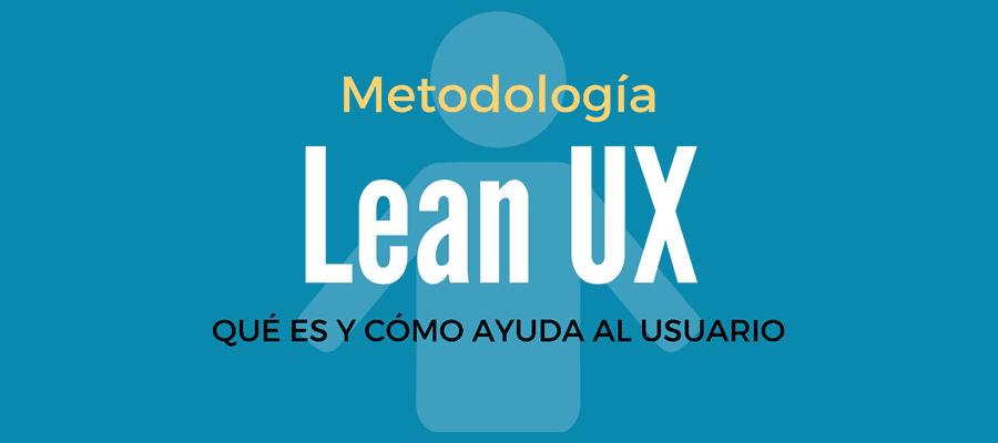 Metodología Lean UX: qué es y cómo mejora la experiencia de usuario MarTech FORUM